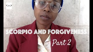 Scorpio and Forgiveness part 2