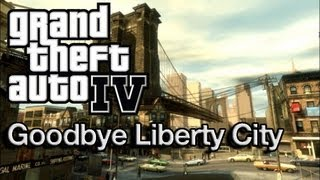 Grand Theft Auto IV - Goodbye Liberty City (Get Ready for GTA V)