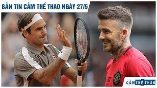 Bản tin Cảm Thể Thao ngày 27/5, |Federer thắng tốc hành, Beckham solo ngoạn mục ở Old Trafford