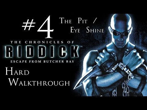 The Chronicles of Riddick - Escape From Butcher Bay - Hard Walkthrough - Part 4 - The Pit/Eye Shine