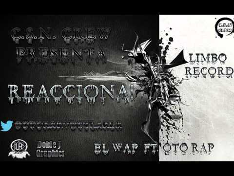 Reacciona! - El Wap Ft Oto Rap - Csn Crew Prod. Limbo Record video