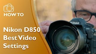 Nikon D850 Best Video Settings