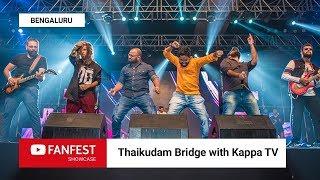 Thaikkudam Bridge with Kappa TV @ YouTube FanFest Showcase Bengaluru 2018