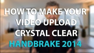 How to Make Your Video Upload Crystal Clear - 2014 Edition