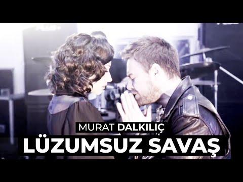 Murat Dalkilic - Luzumsuz Savas