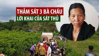 Lời khai của sát thủ vụ thảm sát 3 bà cháu rồi chôn xác ở Lâm Đồng