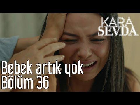 Kara Sevda 36. Bölüm - Bebek Artık Yok