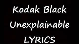 Kodak Black - Unexplainable [Lyrics] Project Baby 2