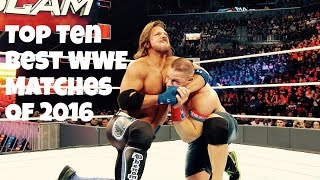 Top Ten Best WWE Matches Of 2016