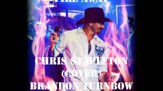 Fire Away ---Chris Stapleton (Cover)        Brandon Turnbow