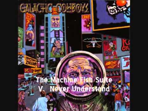 Galactic Cowboys - The Machine Fish Suite_ Never Understand