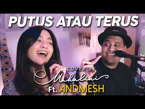 Download Lagu PUTUS ATAU TERUS - JUDIKA (COVER BY MAHALINI Ft. ANDMESH).mp3