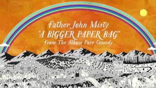 Watch Father John Misty A Bigger Paper Bag video