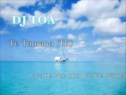 dj toa - Te Tamana TK vs Love Da Way