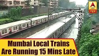 Mumbai Rains: Local Trains Are Running 15 Minutes Late | ABP News
