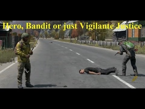 Dayz Standalone Hero Bandit or just vigilante justice funny encounter with heros or bandits