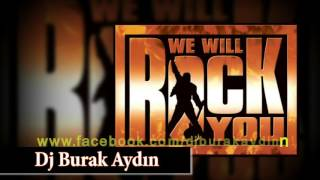 Dj Burak Aydin - We Will Rock You ( Booyah 2016 Remix )