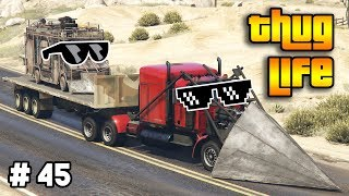 GTA 5 ONLINE : THUG LIFE AND FUNNY MOMENTS (WINS, STUNTS AND FAILS #45)
