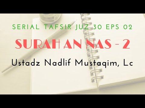 Ustadz Nadlif Mustaqim - Tafsir Juz 30 #2 (Surah An Nas Bag. 2)