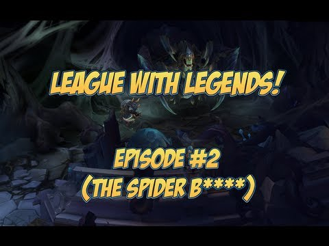 League With Legends! Episode 2: Part 2 (The Spider B****)