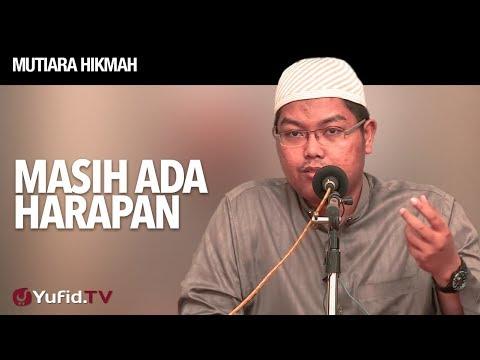 Mutiara Hikmah: Masih Ada Harapan - Ustadz Firanda Andirja, MA.