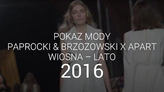 Apart i Paprocki & Brzozowski - pokaz wiosna-lato 2016