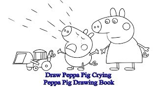 Draw Peppa Pig Crying | Peppa Pig Drawing Book