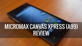 Micromax Canvas Xpress (A99) Review