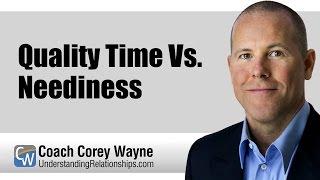 Quality Time Vs. Neediness