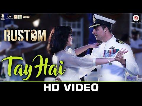 Tay Hai - Rustom | Ankit Tiwari | Akshay Kumar & Ileana D'cruz | Romantic Songs 2016