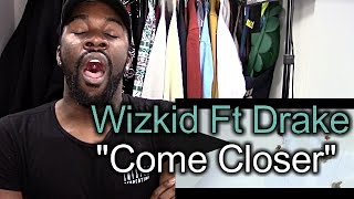 Wizkid - Come Closer Ft Drake | REACTION