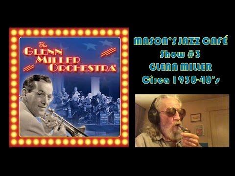 MASON' JAZZ CAFE Show #3  Glenn Miller Circa 1930-40's  Memorial Day Tribute