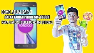 Como Atualizar Galaxy Gran Prime SM-G530H Para O Android Lollipop 5.0.2 [OFICIAL]