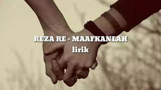 #RezaRE #Maafkanlah                                                       lirik REZA RE - MAAFKANLAH