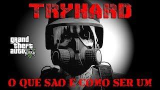 GTA 5 - TRYHARD O QUE SÃO E COMO SER UM