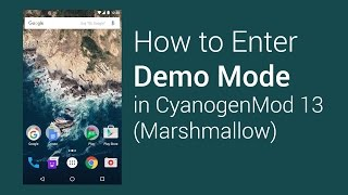 How to Enter Demo Mode on CyanogenMod 13 (Marshmallow)