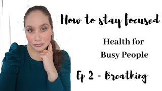 How to stay focused daily - Health For Busy People ep 2