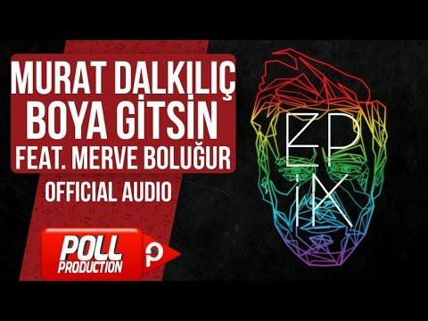 Murat Dalkılıç Ft. Merve Boluğur - Boya Gitsin - (Official Audio)