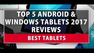 Best Tablets - Top 5 Android & Windows Tablets 2018 Reviews