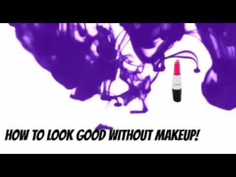 How To Look Great Without Makeup!!