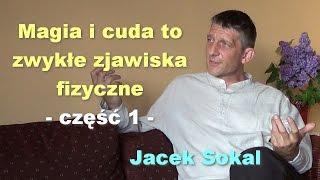 Magia i cuda to zwykłe zjawiska fizyczne, część 1 -  Jacek Sokal