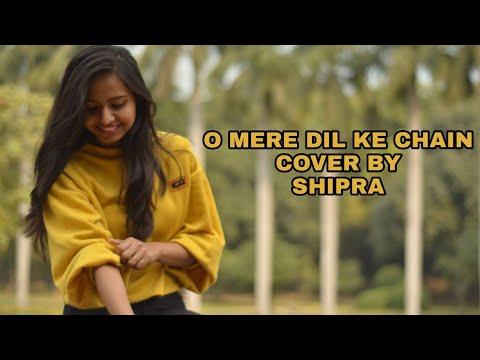 O Mere Dil Ke Chain | Cover by Shipra Garg