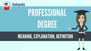 What Is PROFESSIONAL DEGREE? PROFESSIONAL DEGREE Definition & Meaning