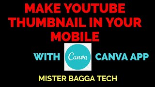 How to make a custom thumbnail for your YouTube videos on Mobile in hindi•CANVA | MISTER BAGGA TECH