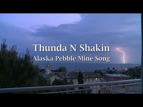 THUNDA N SHAKIN: Pebble Mine Song. Bristol Bay Alaska