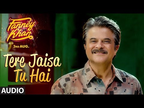 Tere Jaisa Tu Hai Full Audio Song | FANNEY KHAN | Anil Kapoor |Aishwarya Rai Bachchan |Rajkummar Rao