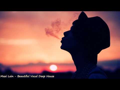 Maxi Lein - Beautiful Vocal Deep House (Amazing Selection)