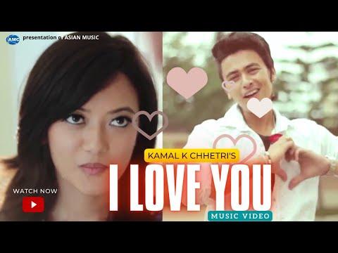 I LOVE YOU by Kamal K. Chhetri Ft. Paul Shah & Prakriti Shrestha | Official Video