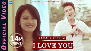 I LOVE YOU by Kamal K. Chhetri Ft. Paul Shah & Prakriti Shrestha | Official Video
