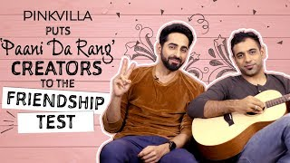 Ayushmann Khurrana And Rochak Kohli Take The Friendship Test Pinkvilla Bollywood Chan Kitthan